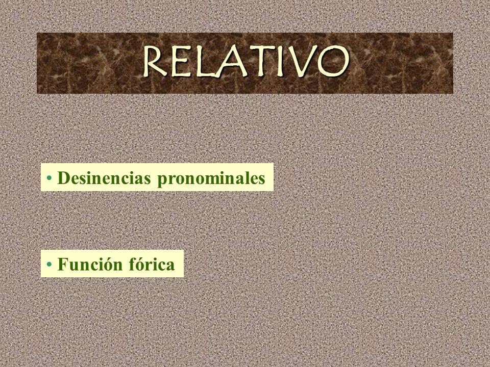 RELATIVO Desinencias pronominales Función fórica
