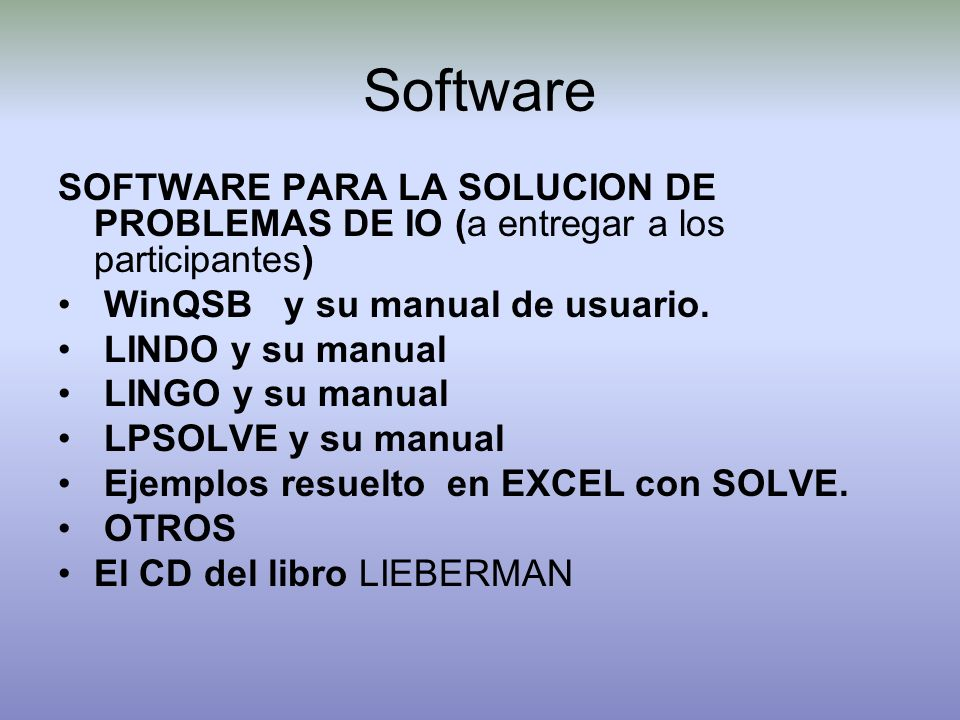 SoftwareSOFTWARE PARA LA SOLUCION DE PROBLEMAS DE IO (a entregar a los participantes) WinQSB y su manual de usuario.