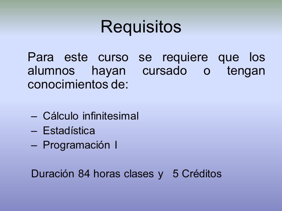 Requisitos Para este curso se requiere que los alumnos hayan cursado o tengan conocimientos de: Cálculo infinitesimal.