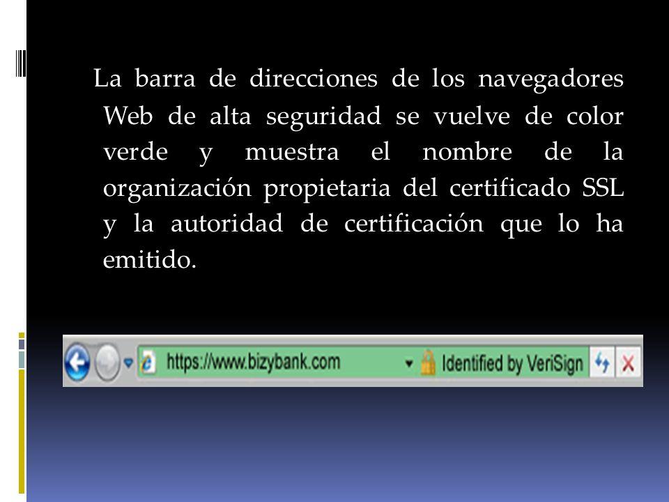 La barra de direcciones de los navegadores Web de alta seguridad se vuelve de color verde y muestra el nombre de la organización propietaria del certificado SSL y la autoridad de certificación que lo ha emitido.