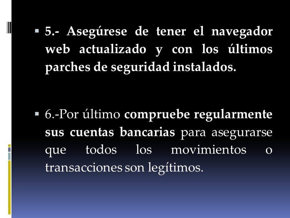 5.- Asegúrese de tener el navegador web actualizado y con los últimos parches de seguridad instalados.