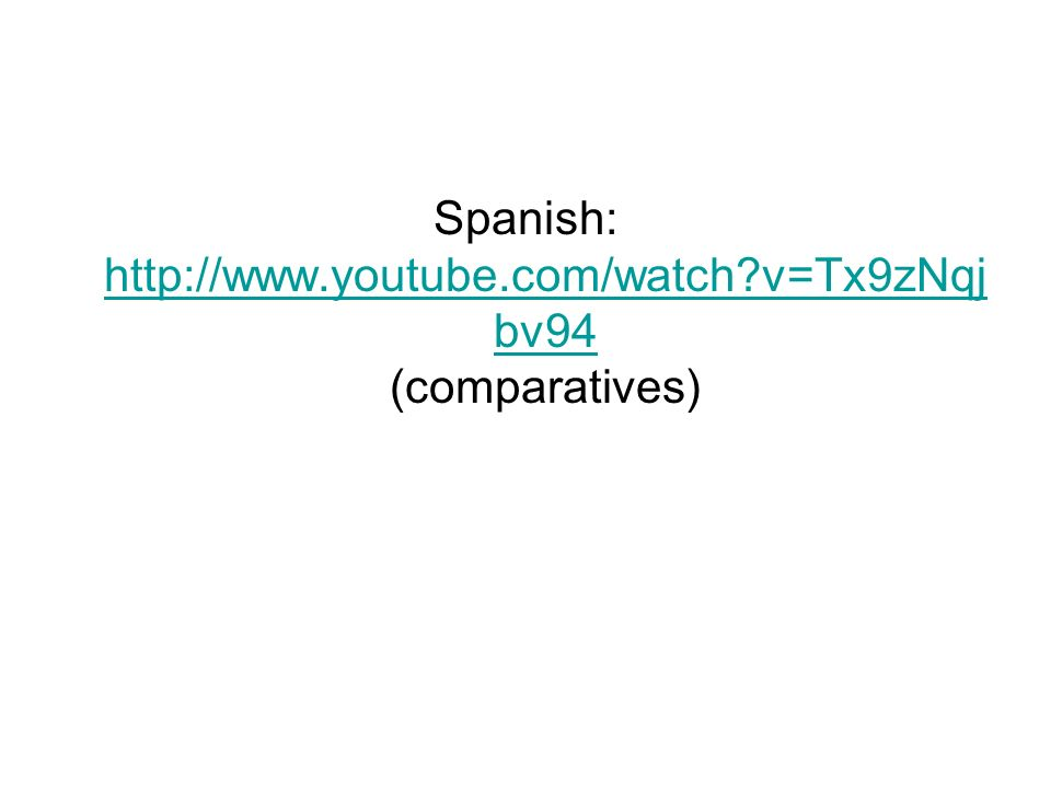 Spanish: http://www.youtube.com/watch v=Tx9zNqjbv94 (comparatives)