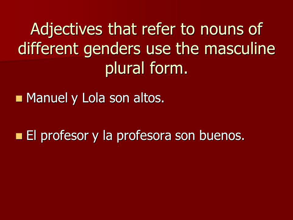 Adjectives that refer to nouns of different genders use the masculine plural form.