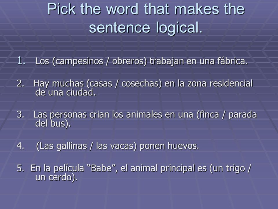Pick the word that makes the sentence logical.