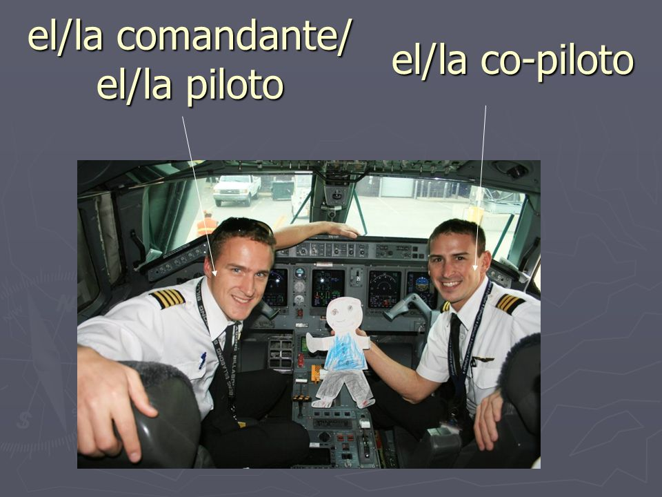 el/la comandante/ el/la piloto