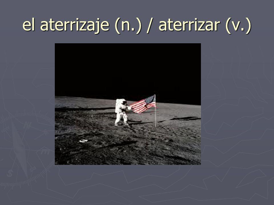 el aterrizaje (n.) / aterrizar (v.)