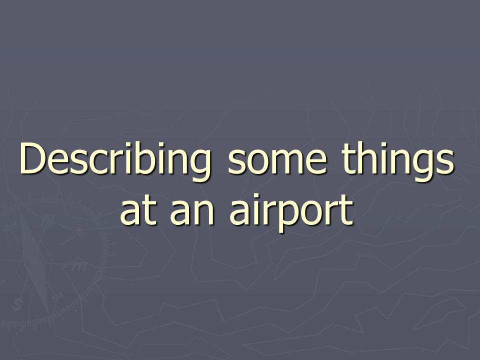 Describing some things at an airport