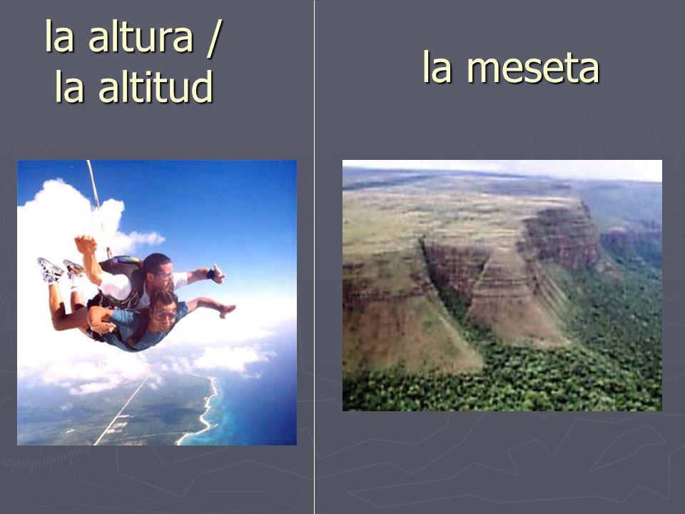 la altura / la altitud la meseta
