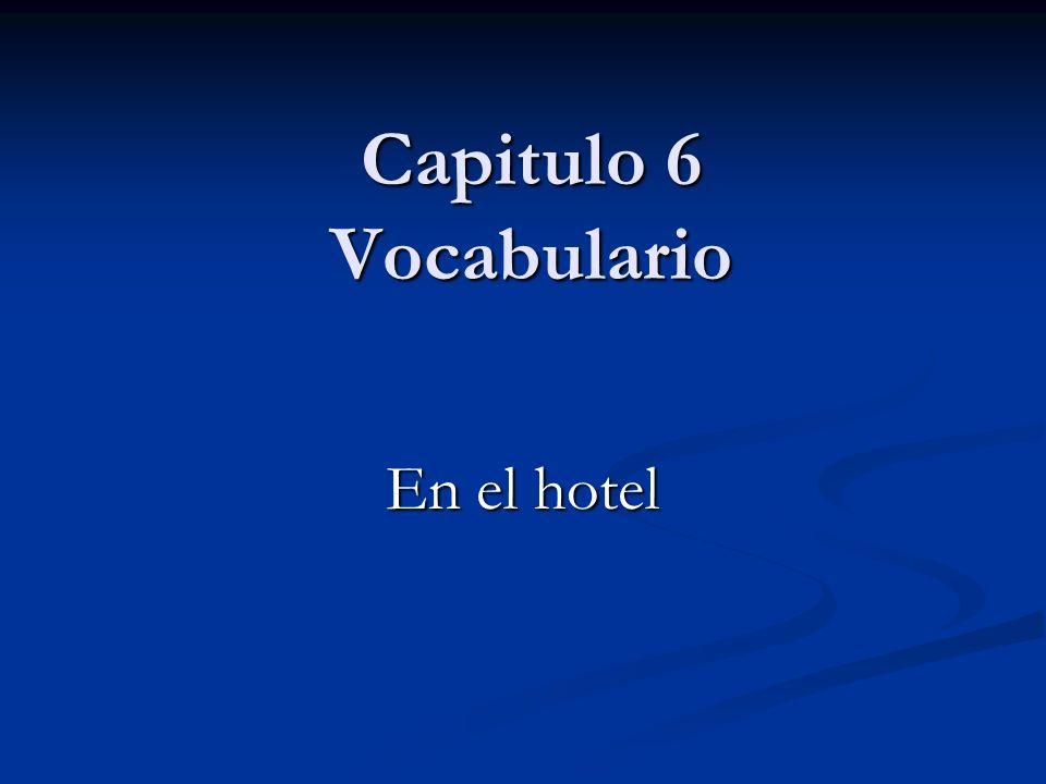 Capitulo 6 Vocabulario En el hotel