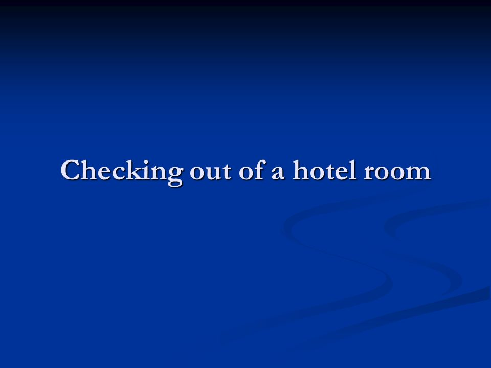 Checking out of a hotel room