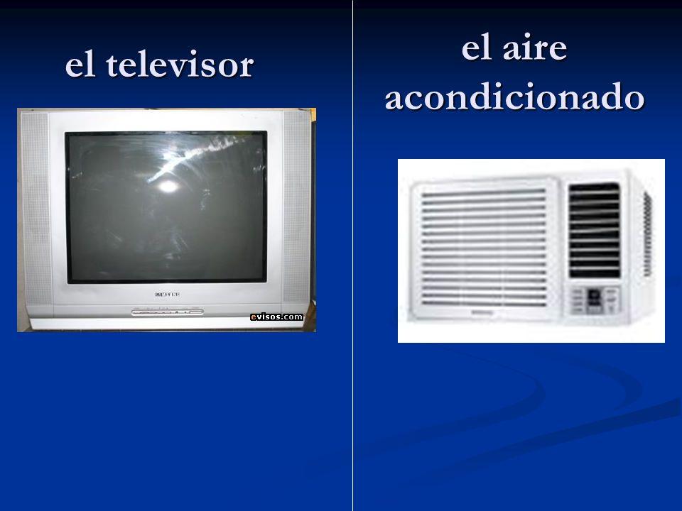 el televisor el aire acondicionado