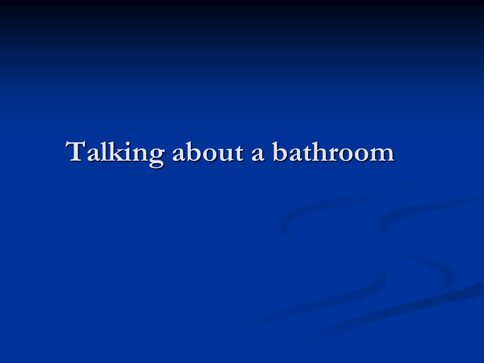 Talking about a bathroom