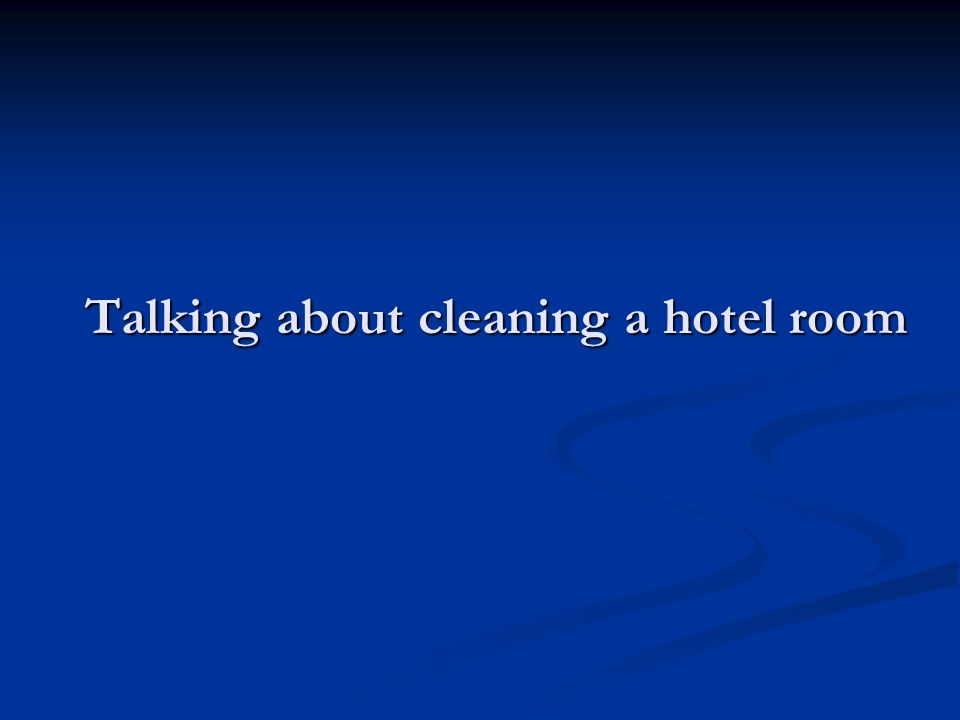 Talking about cleaning a hotel room