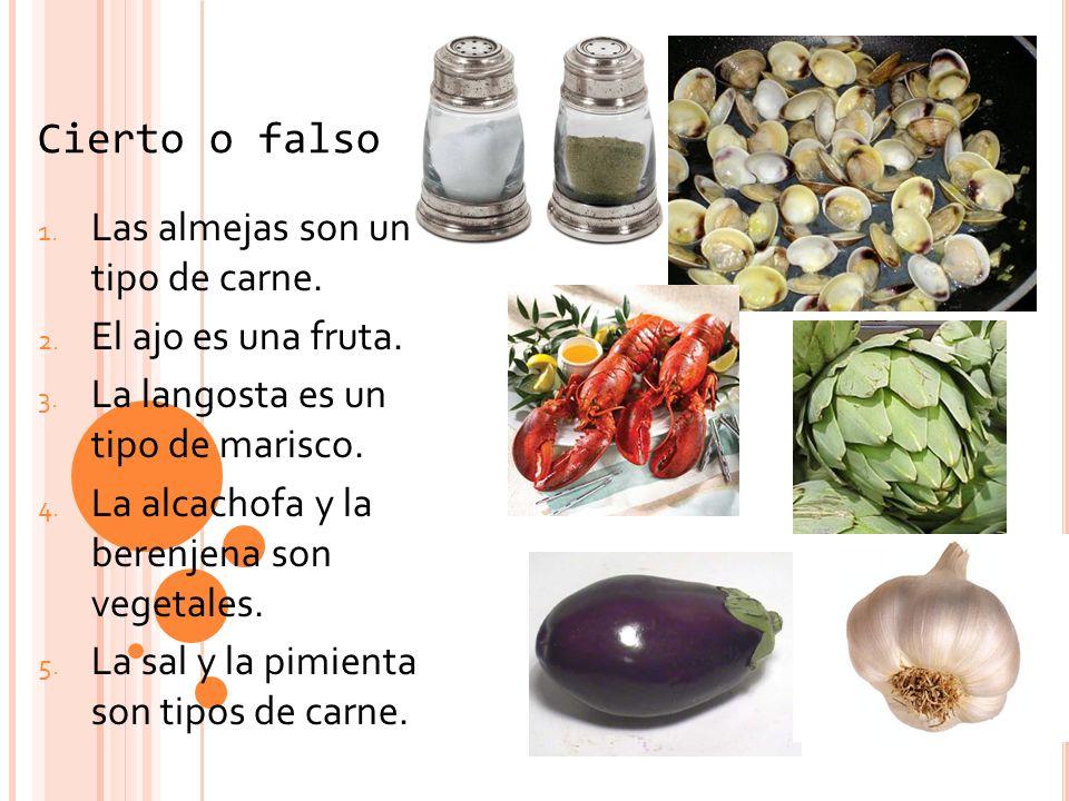 Cierto o falso Las almejas son un tipo de carne. El ajo es una fruta.
