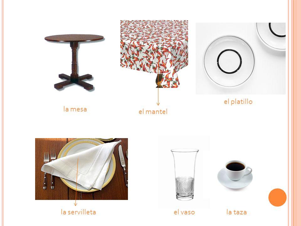 el platillo la mesa el mantel la servilleta el vaso la taza