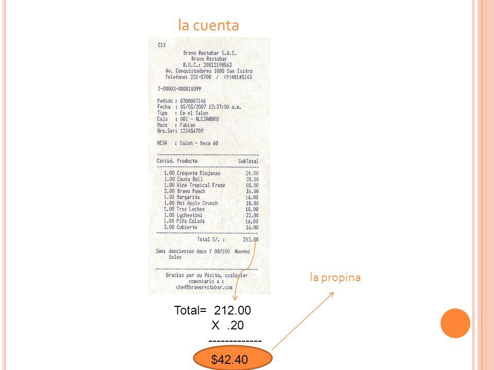 la cuenta la propina Total= 212.00 X .20 ------------- $ 42.40 $42.40