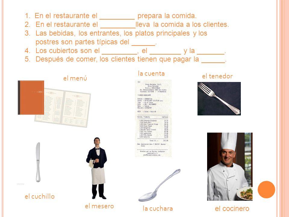 1. En el restaurante el _________ prepara la comida.