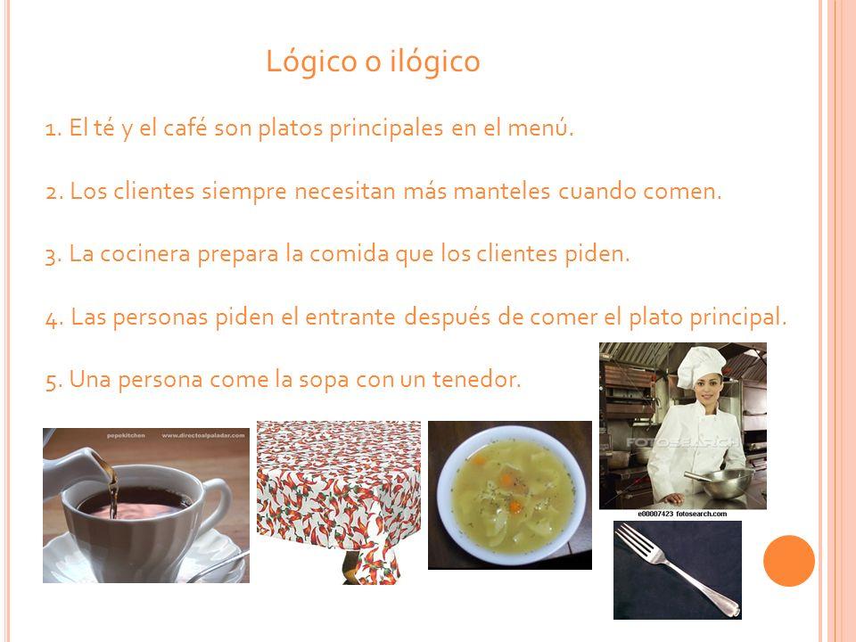 Lógico o ilógico 1. El té y el café son platos principales en el menú.