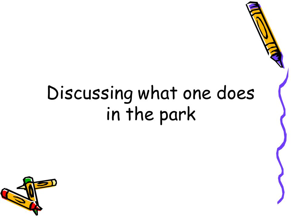 Discussing what one does in the park