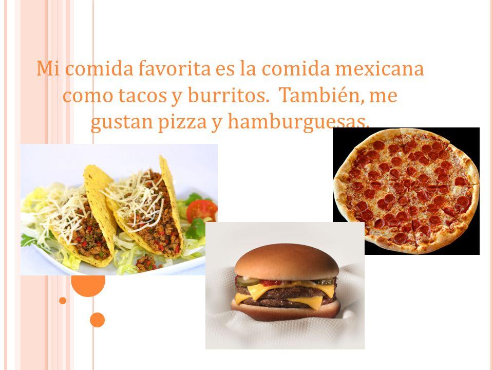 Mi comida favorita es la comida mexicana como tacos y burritos
