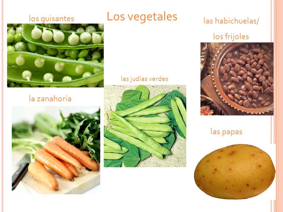 Los vegetales los guisantes las habichuelas/ los frijoles la zanahoria