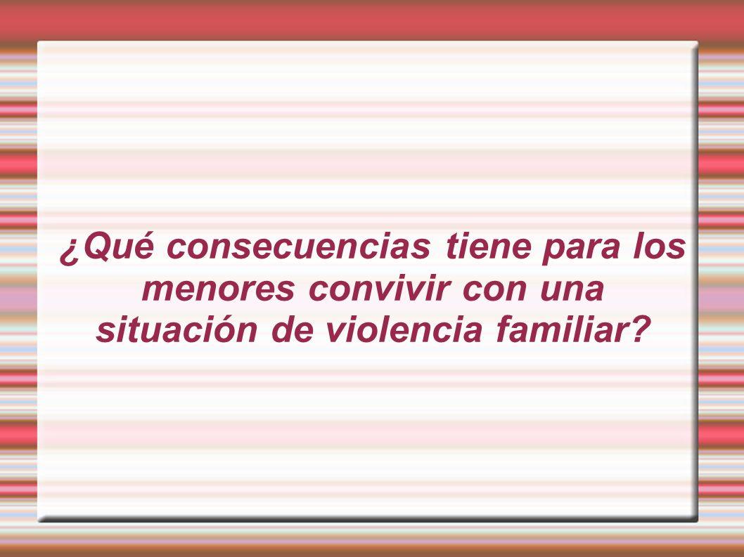 ¿Qué consecuencias tiene para los menores convivir con una situación de violencia familiar