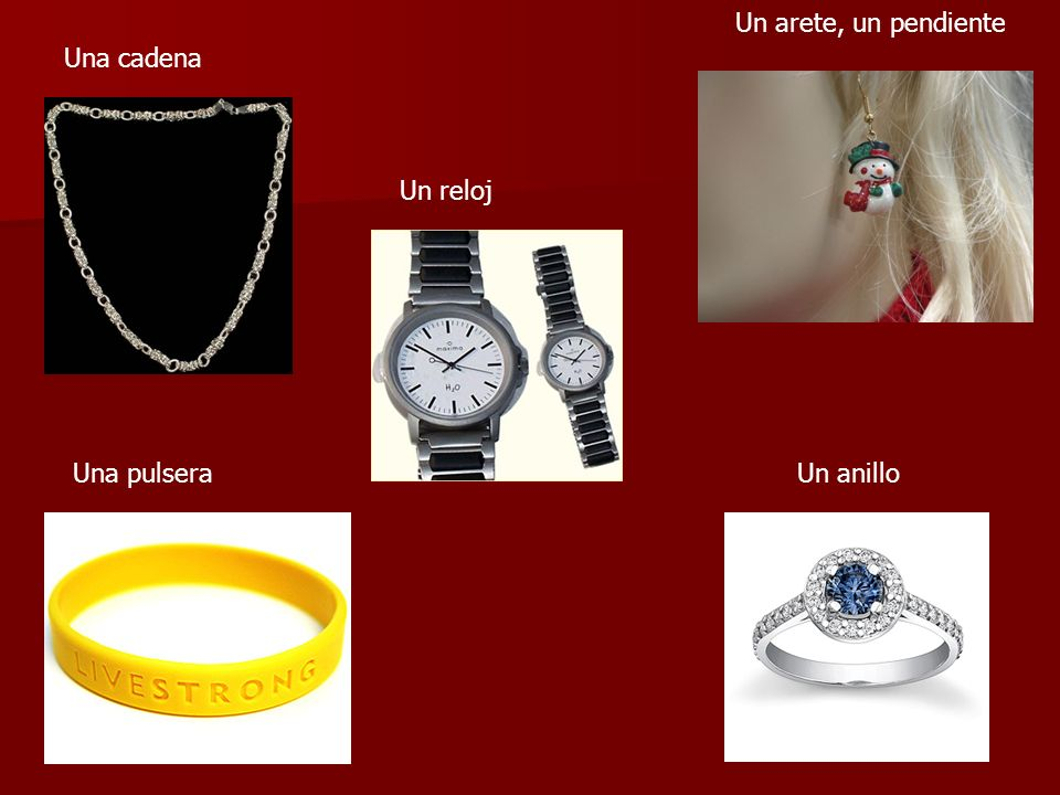 Un arete, un pendiente Una cadena Un reloj Una pulsera Un anillo