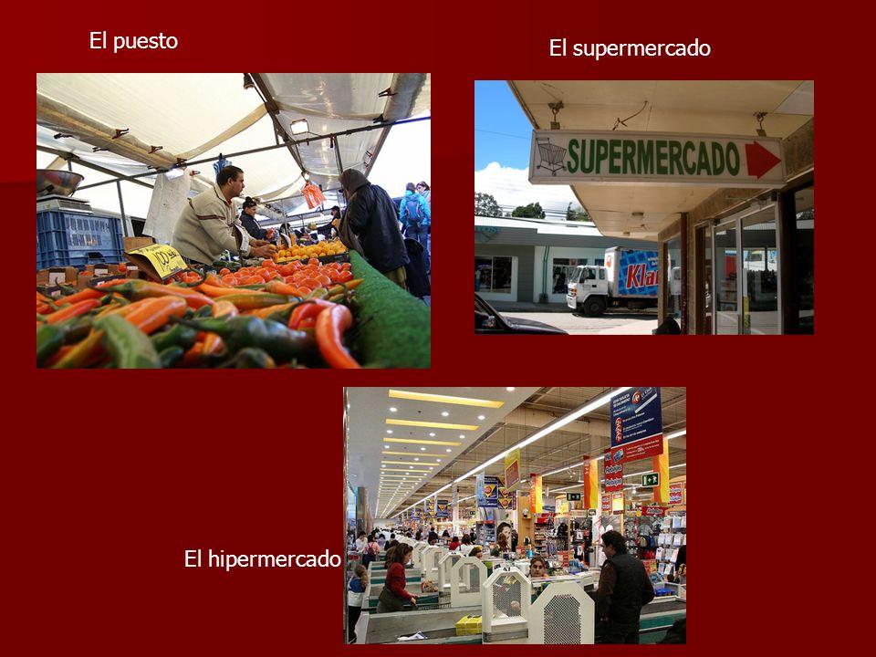 El puesto El supermercado El hipermercado