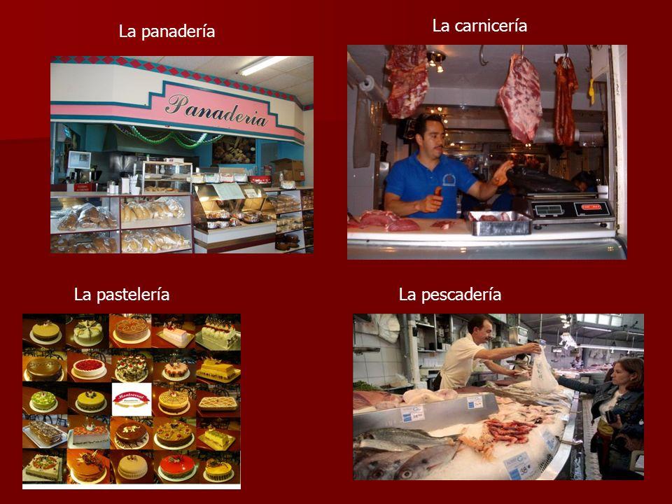 La carnicería La panadería La pastelería La pescadería