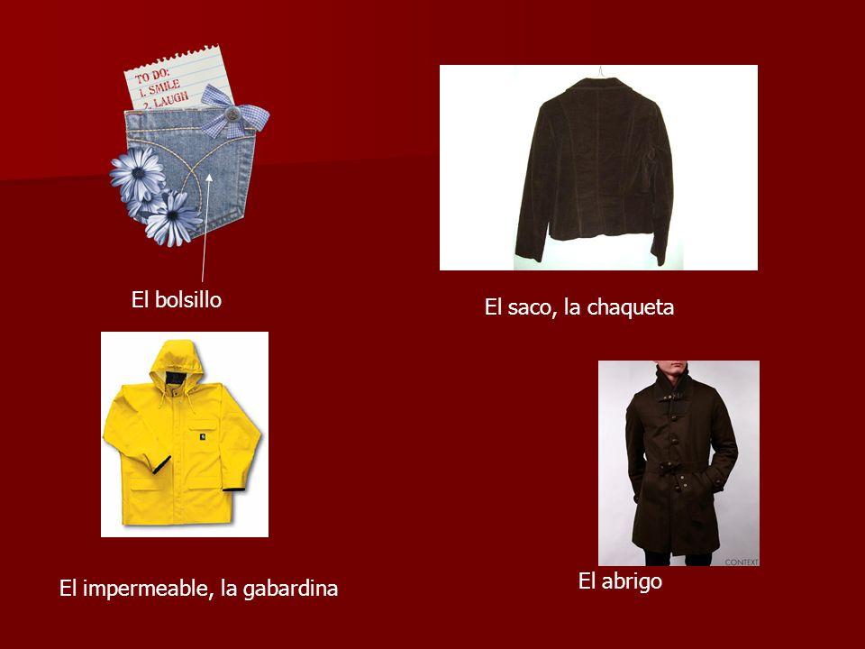 El bolsillo El saco, la chaqueta El abrigo El impermeable, la gabardina