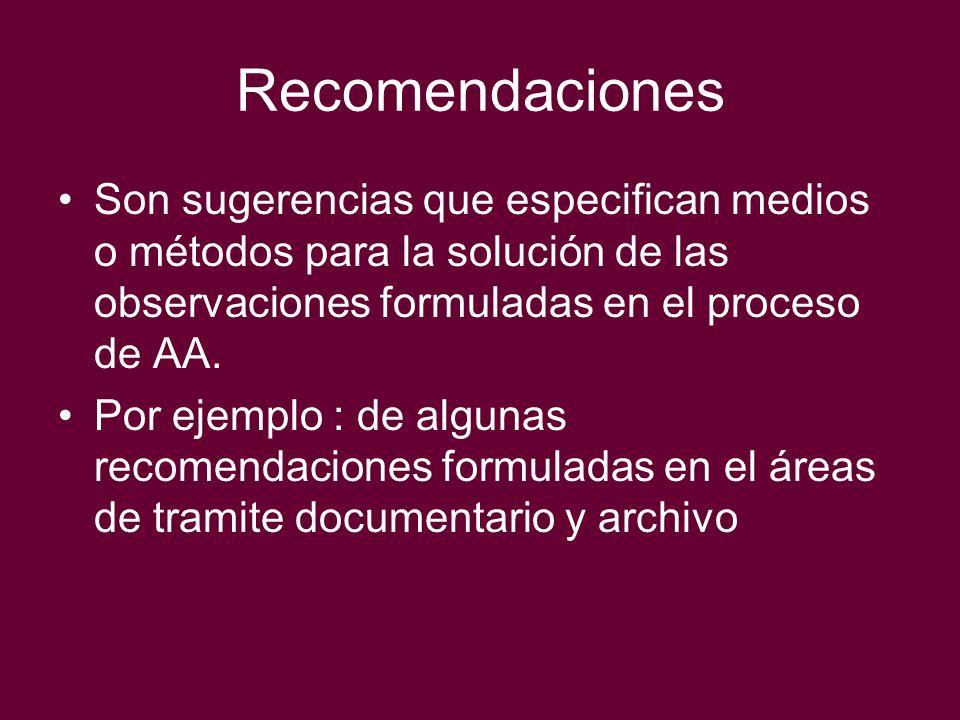 Recomendaciones Son sugerencias que especifican medios o métodos para la solución de las observaciones formuladas en el proceso de AA.