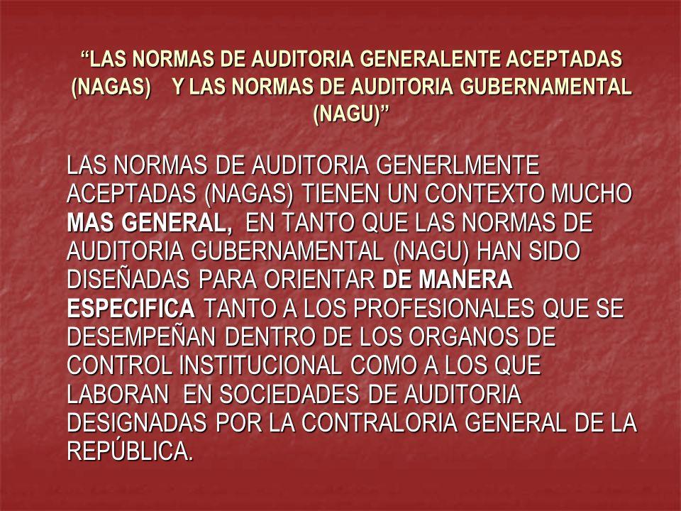 LAS NORMAS DE AUDITORIA GENERALENTE ACEPTADAS (NAGAS) Y LAS NORMAS DE AUDITORIA GUBERNAMENTAL (NAGU)
