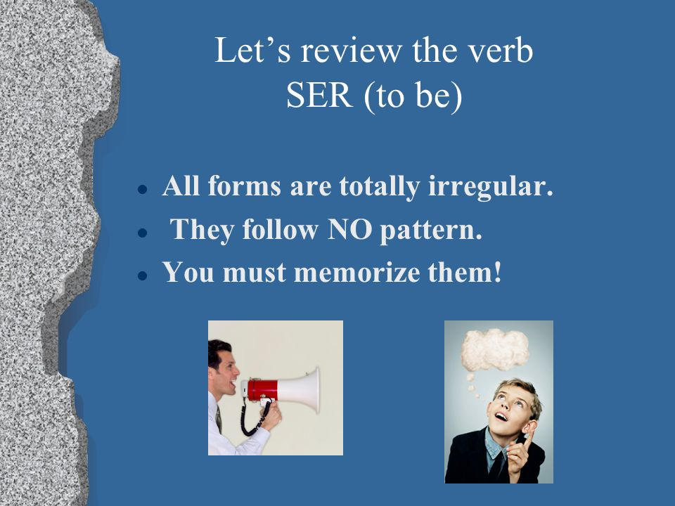 Let's review the verb SER (to be)