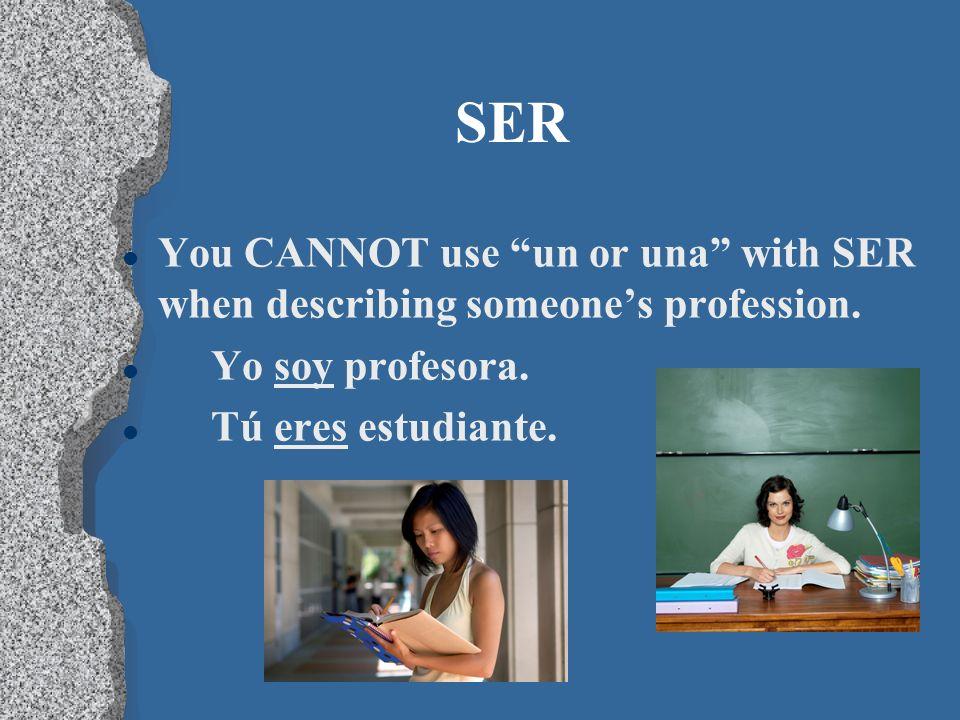 SERYou CANNOT use un or una with SER when describing someone's profession.