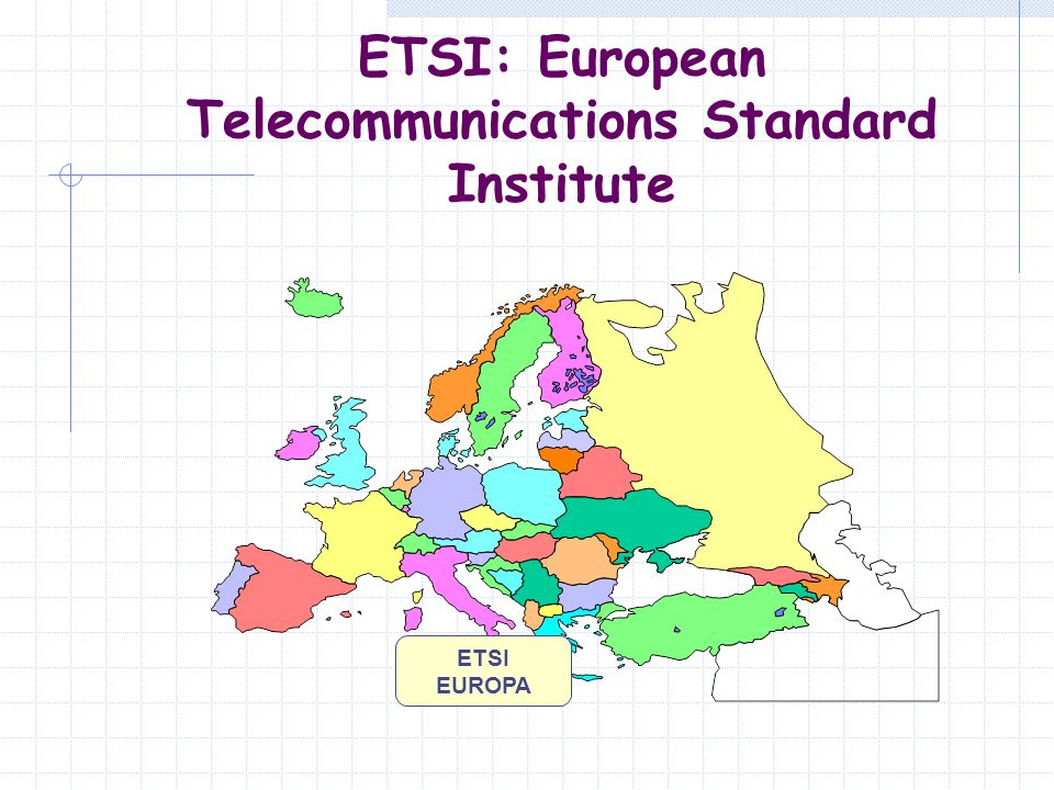 ETSI: European Telecommunications Standard Institute
