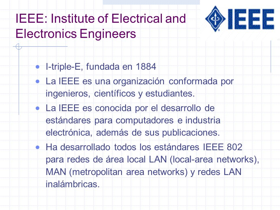 IEEE: Institute of Electrical and Electronics Engineers