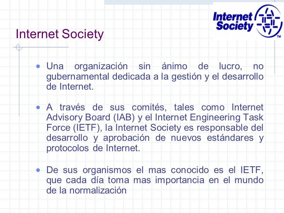 Internet Society Una organización sin ánimo de lucro, no gubernamental dedicada a la gestión y el desarrollo de Internet.