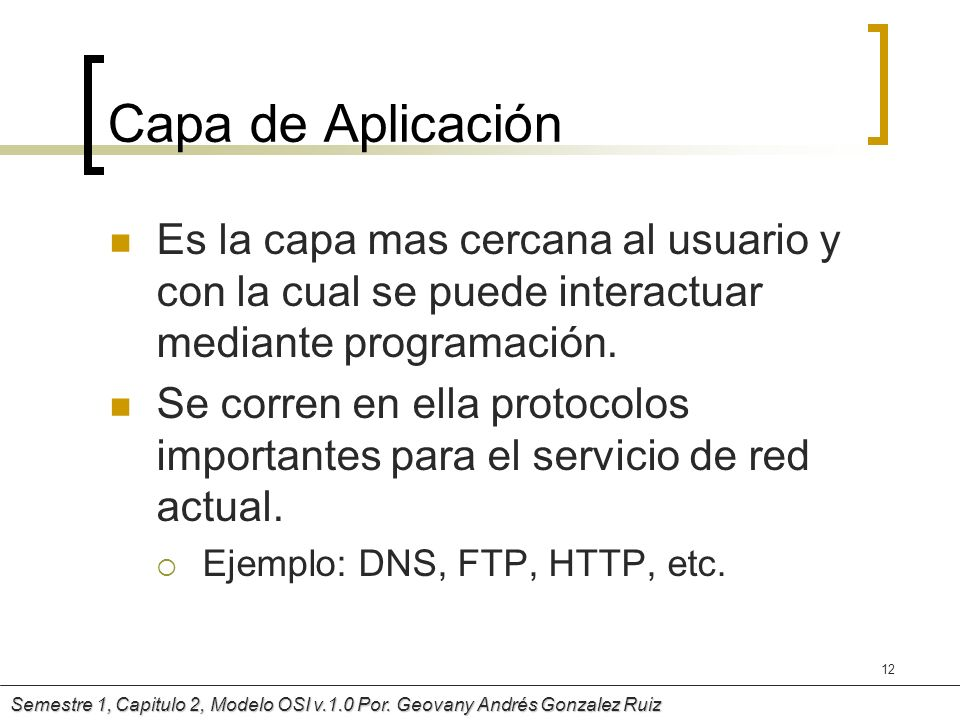Capa de Aplicación Es la capa mas cercana al usuario y con la cual se puede interactuar mediante programación.
