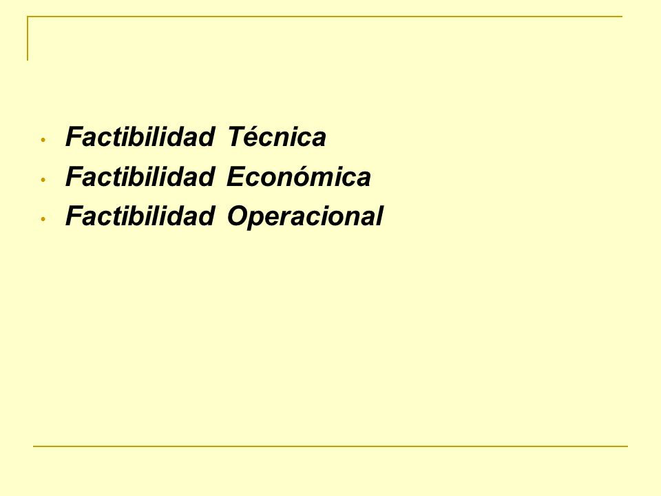 Factibilidad Técnica Factibilidad Económica Factibilidad Operacional