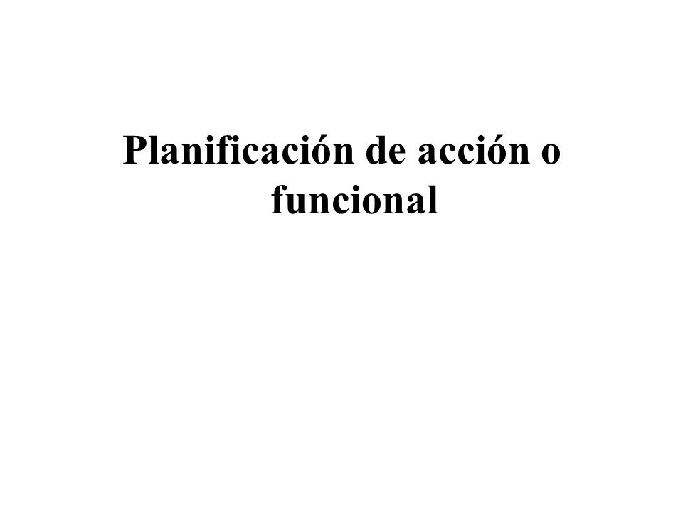 Planificación de acción o funcional