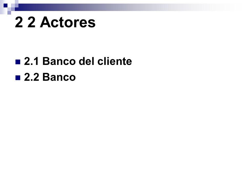 2 2 Actores 2.1 Banco del cliente 2.2 Banco