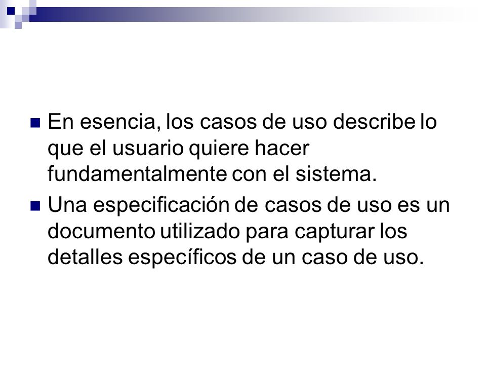En esencia, los casos de uso describe lo que el usuario quiere hacer fundamentalmente con el sistema.