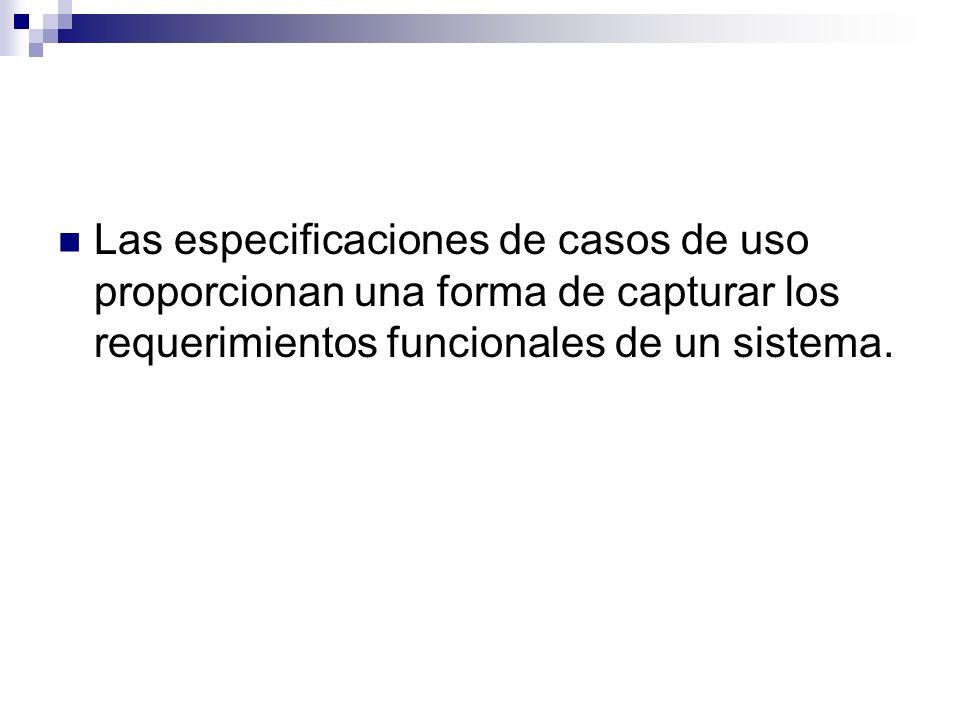 Las especificaciones de casos de uso proporcionan una forma de capturar los requerimientos funcionales de un sistema.