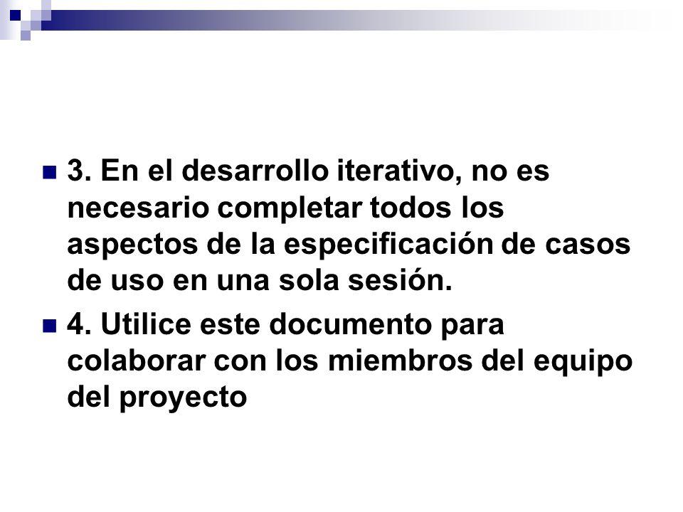 3. En el desarrollo iterativo, no es necesario completar todos los aspectos de la especificación de casos de uso en una sola sesión.