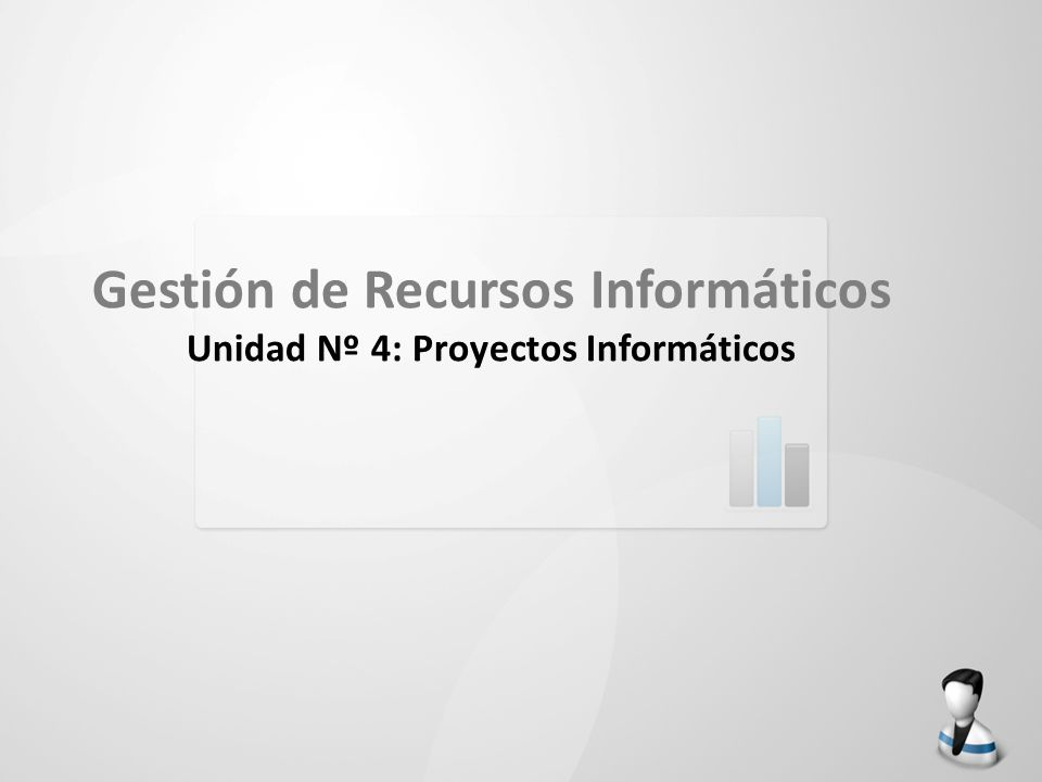 Gestión de Recursos Informáticos Unidad Nº 4: Proyectos Informáticos