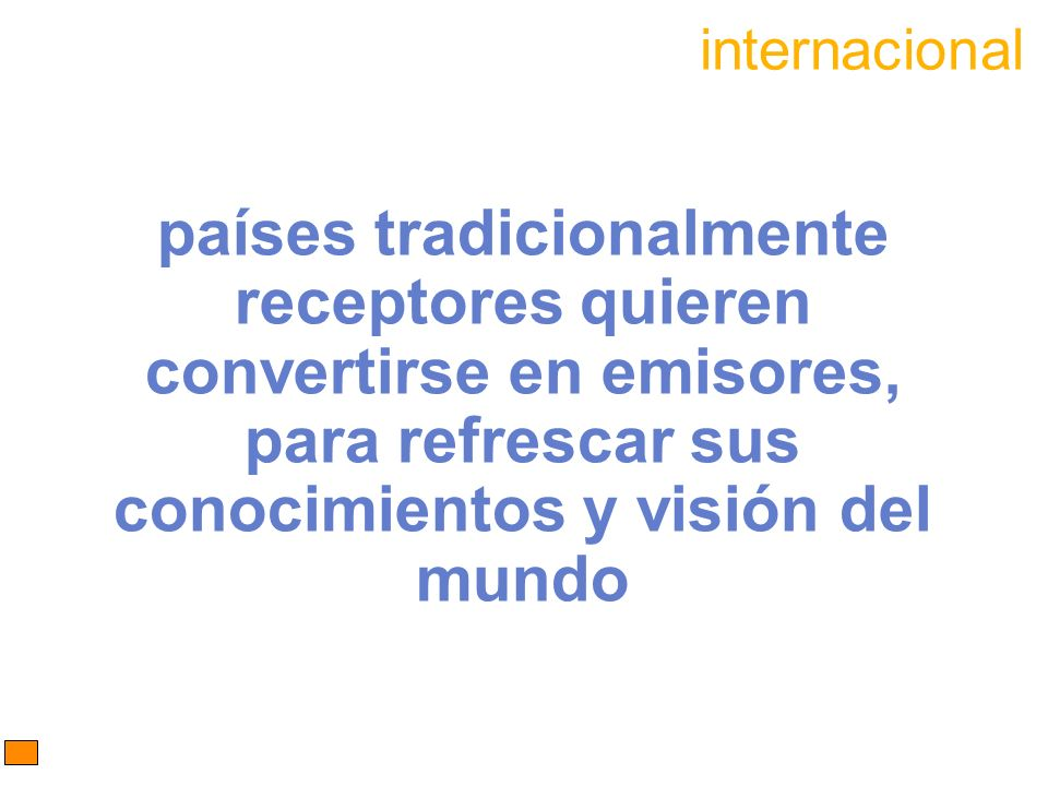 internacionalpaíses tradicionalmente receptores quieren convertirse en emisores, para refrescar sus conocimientos y visión del mundo.