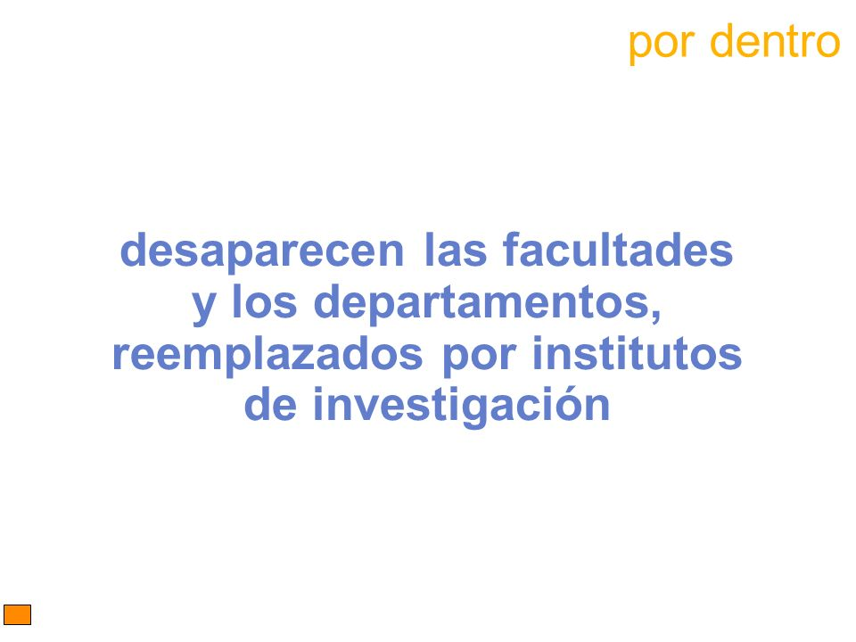 por dentro desaparecen las facultades y los departamentos, reemplazados por institutos de investigación.