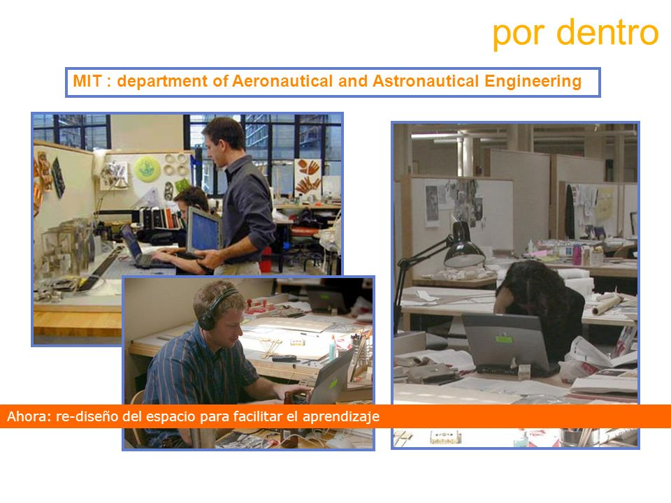 por dentro MIT : department of Aeronautical and Astronautical Engineering. Ahora: re-diseño del espacio para facilitar el aprendizaje.