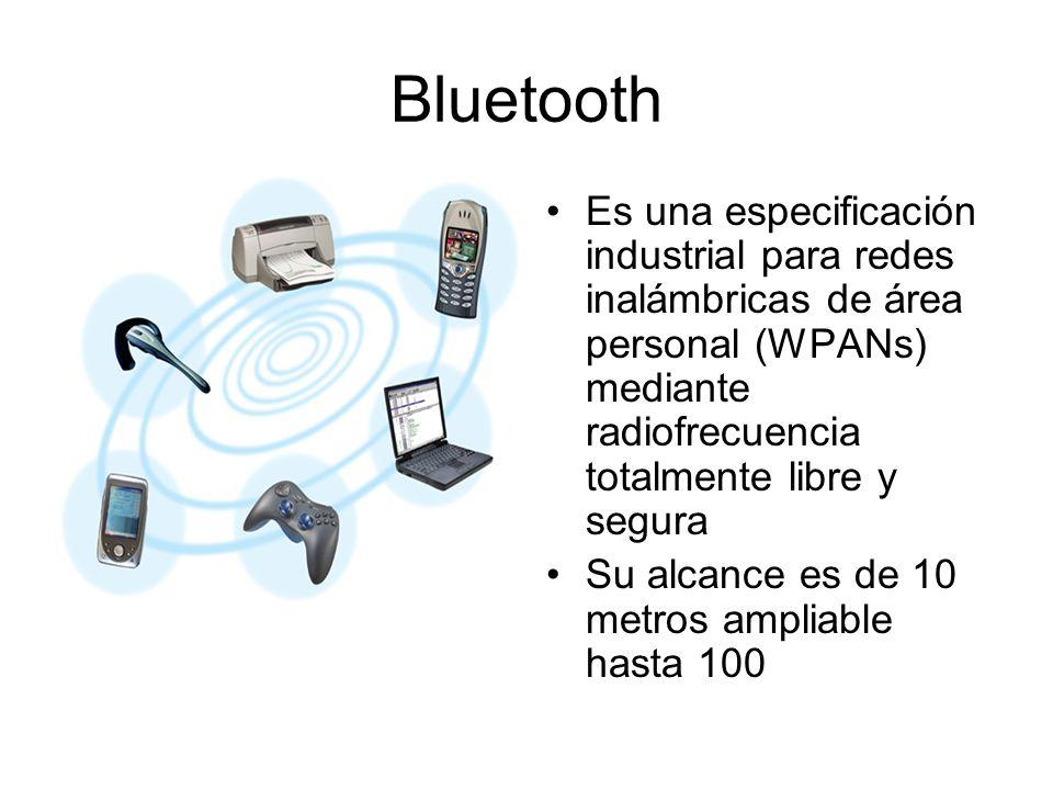 Bluetooth Es una especificación industrial para redes inalámbricas de área personal (WPANs) mediante radiofrecuencia totalmente libre y segura.