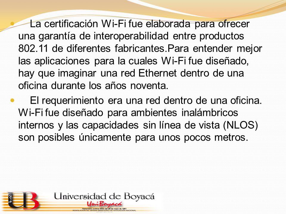La certificación Wi-Fi fue elaborada para ofrecer una garantía de interoperabilidad entre productos 802.11 de diferentes fabricantes.Para entender mejor las aplicaciones para la cuales Wi-Fi fue diseñado, hay que imaginar una red Ethernet dentro de una oficina durante los años noventa.